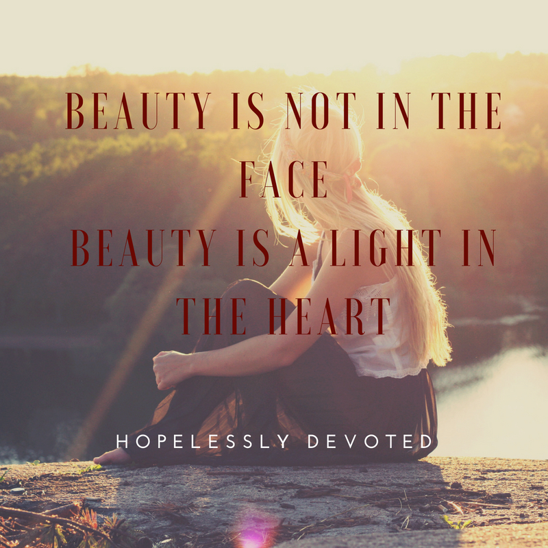 Beauty is not in the facebeauty is a light in the heart